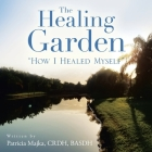 The Healing Garden: How I Healed Myself Cover Image