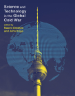 Science and Technology in the Global Cold War (Transformations: Studies in the History of Science and Technology) Cover Image