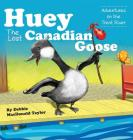 Huey The Lost Canadian Goose: Adventures on the Trent River Cover Image