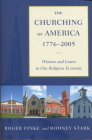 The Churching of America, 1776-2005: Winners and Losers in Our Religious Economy Cover Image