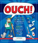 Ouch!: The Weird & Wild Ways Your Body Deals with Agonizing Aches, Ferocious Fevers, Lousy Lumps, Crummy Colds, Bothersome Bites, Breaks, Bruises & Burns Cover Image