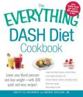 The Everything DASH Diet Cookbook: Lower your blood pressure and lose weight - with 300 quick and easy recipes! Lower your blood pressure without drugs, Lose weight and keep it off, Prevent diabetes, strokes, and kidney stones, Boost your energy, and Stay healthy for life! (Everything®) Cover Image