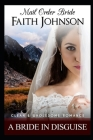 Mail Order Bride: A Bride In Disguise: Clean and Wholesome Western Historical Romance Cover Image