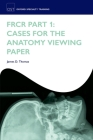 Frcr Part 1: Cases for the Anatomy Viewing Paper Cover Image