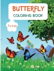 Butterfly Coloring Book: For Kids ages 4-8 Butterfly Coloring Book for Kids Large Print Coloring Book of Beautiful Butterflies Bird Coloring Bo Cover Image