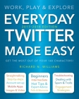 Everyday Twitter Made Easy (Updated for 2017-2018): Work, Play and Explore Cover Image