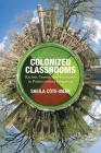 Colonized Classrooms: Racism, Trauma and Resistance in Post-Secondary Education Cover Image