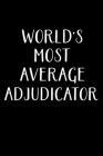 World's Most Average Adjudicator: Adjudicator Notebook - Blank Lined Notebook Journal - (6 x 9 - 120 Pages) - Adjudicator Gifts Cover Image