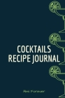 Cocktails Recipe Journal: Cocktail Recipe Book for Bartenders 1.2- Over 110 Pages / Over 110 Recipe; 6 x 9