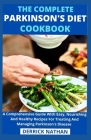 The Complete Parkinson's Diet cookbook: A Comprehensive Guide With Easy, Nourishing And Healthy Recipes For Treating And Managing Parkinson's Disease Cover Image