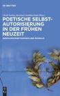 Poetische Selbstautorisierung in Der Frühen Neuzeit: Denkvoraussetzungen Und Modelle Cover Image