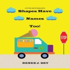 Shapes Have Names Too!: A Picture and Rhyming Book Cover Image