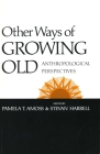 Other Ways of Growing Old: Anthropological Perspectives Cover Image