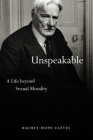 Unspeakable: A Life beyond Sexual Morality Cover Image