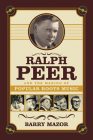 Ralph Peer and the Making of Popular Roots Music Cover Image