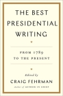 The Best Presidential Writing: From 1789 to the Present Cover Image