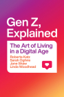 Gen Z, Explained: The Art of Living in a Digital Age Cover Image