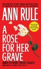 A Rose For Her Grave & Other True Cases (Ann Rule's Crime Files #1) Cover Image