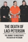 The Death Of Laci Peterson: The Journey To Investigate The Death Of Peterson: Scott Peterson Cover Image