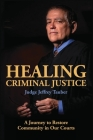 Healing Criminal Justice: A Journey to Restore Community in Our Courts Cover Image