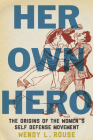 Her Own Hero: The Origins of the Women's Self-Defense Movement Cover Image