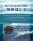 Mindfulness-Based Sobriety: A Clinician's Treatment Guide for Addiction Recovery Using Relapse Prevention Therapy, Acceptance & Commitment Therapy Cover Image