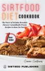 Sirtfood Diet Cookbook: The Power of Sirtuins Revealed: Discover Scientifically Proven Recipes to Burn Fat Fast Cover Image