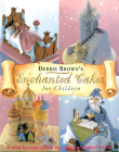 Enchanted Cakes for Children: A Step-By-Step Guide to Creating Magical Cakes (Merehurst Cake Decorating) Cover Image