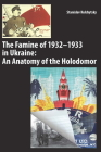 The Famine of 1932-1933 in Ukraine: An Anatomy of the Holodomor Cover Image