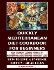 Quickly Mediterranean Diet Cookbook For Beginners: Your Everyday Cooking For Healthy: Mediterranean Diet Recipes For Weight Loss: How To Live A Hygien Cover Image