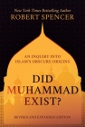 Did Muhammad Exist?: An Inquiry into Islam's Obscure Origins—Revised and Expanded Edition Cover Image