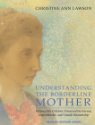 Understanding the Borderline Mother: Helping Her Children Transcend the Intense, Unpredictable, and Volatile Relationship Cover Image