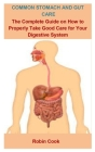 Common Stomach And Gut Care: Common Stomach And Gut Care: The Complete Guide On How To Properly Take Good Care For Your Digestive System Cover Image
