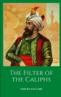 The Filter of the Caliphs: A historical novel by maestro Emilio Salgari Cover Image