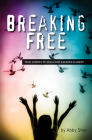 Breaking Free: True Stories of Girls Who Escaped Modern Slavery Cover Image