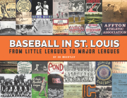 Baseball in St. Louis: From Little Leagues to Major Leagues Cover Image