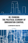 Re-Thinking the Political Economy of Immigration Control: A Comparative Analysis (Routledge Studies in Criminal Justice) Cover Image