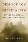 Democracy and Imperialism: Irving Babbitt and Warlike Democracies Cover Image