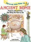 Spend the Day in Ancient Rome: Projects and Activities That Bring the Past to Life Cover Image