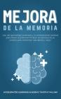 Mejora de la memoria: Uso del aprendizaje acelerado y el entrenamiento cerebral para liberar el potencial ilimitado de memoria de su cerebro Cover Image