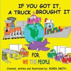 If You Got It a Truck Brought It: For We the People Cover Image