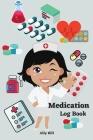 Medication Log Book: Daily Medication Journal, Health Medication Diary, Medication Tracker Journal Cover Image