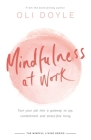 Mindfulness at Work: Turn your job into a gateway to joy, contentment and stress-free living (Mindful Living Series) Cover Image