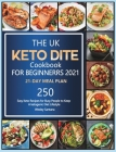 The UK Keto Diet Cookbook For Beginners 2021: 250 Easy Keto Recipes for Busy People to Keep A ketogenic Diet Lifestyle (21-Day Meal Plan) Cover Image