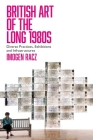British Art of the Long 1980s: Diverse Practices, Exhibitions and Infrastructures Cover Image