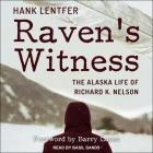 Raven's Witness Lib/E: The Alaska Life of Richard K. Nelson Cover Image