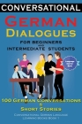 Conversational German Dialogues For Beginners and Intermediate Students: 100 German Conversations and Short Stories Conversational German Language Lea Cover Image