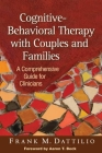 Cognitive-Behavioral Therapy with Couples and Families: A Comprehensive Guide for Clinicians Cover Image