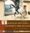 Twisted Truths of Modern Dressage: A Search for a Classical Alternative Cover Image