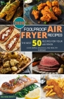 Foolproof Air Fryer Recipes: The Best 50 Recipes for Your Air Fryer. Cook Simple, Delicious, and Healthy Everyday Cover Image